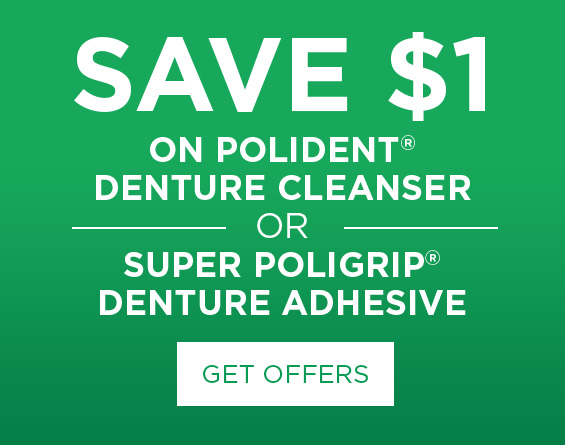 SAVE $1 ON POLIDENT® DENTURE CLEANSERS OR SUPER POLIGRIP® DENTURE ADHESIVES